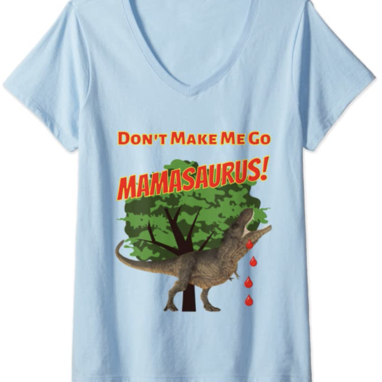 V-Neck T-Shirt Don't Make Me Go Mamasaurus!