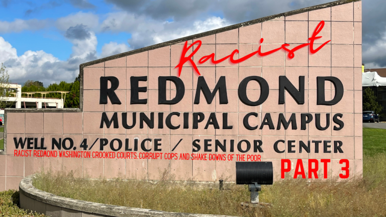 Racist Redmond Washington Crooked Courts, Corrupt Cops and Shakedowns of the Poor P 3